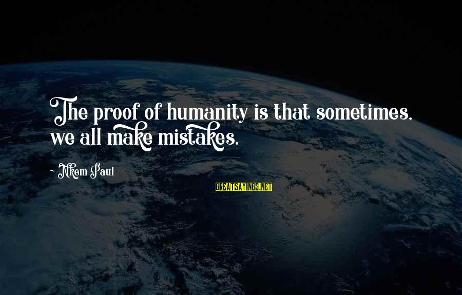 We All Make Mistakes Sayings By Nkem Paul: The proof of humanity is that sometimes, we all make mistakes.