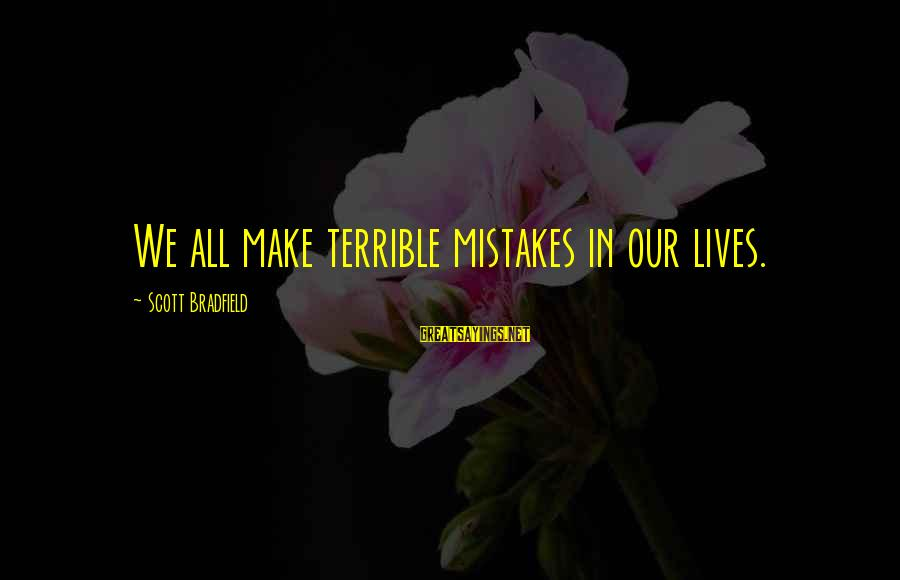 We All Make Mistakes Sayings By Scott Bradfield: We all make terrible mistakes in our lives.