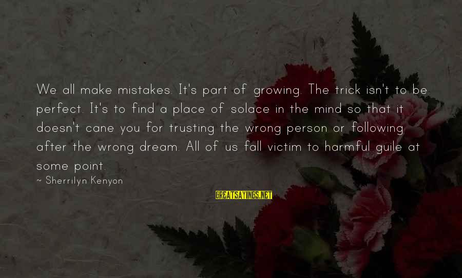 We All Make Mistakes Sayings By Sherrilyn Kenyon: We all make mistakes. It's part of growing. The trick isn't to be perfect. It's