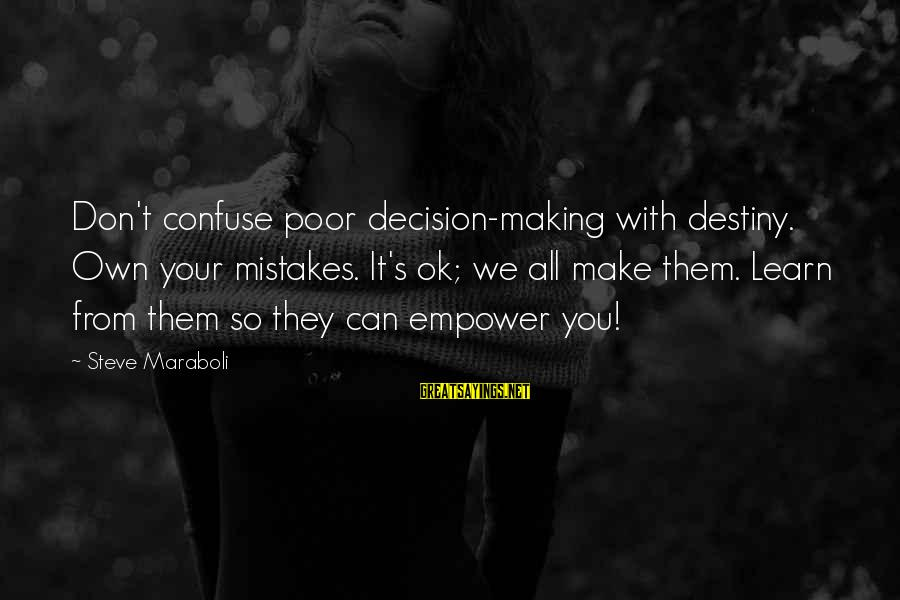 We All Make Mistakes Sayings By Steve Maraboli: Don't confuse poor decision-making with destiny. Own your mistakes. It's ok; we all make them.