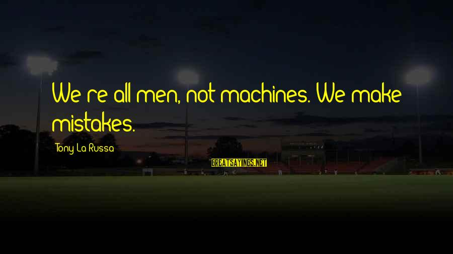We All Make Mistakes Sayings By Tony La Russa: We're all men, not machines. We make mistakes.