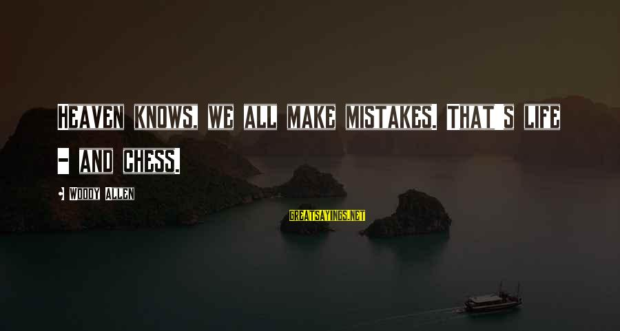 We All Make Mistakes Sayings By Woody Allen: Heaven knows, we all make mistakes. That's life - and chess.
