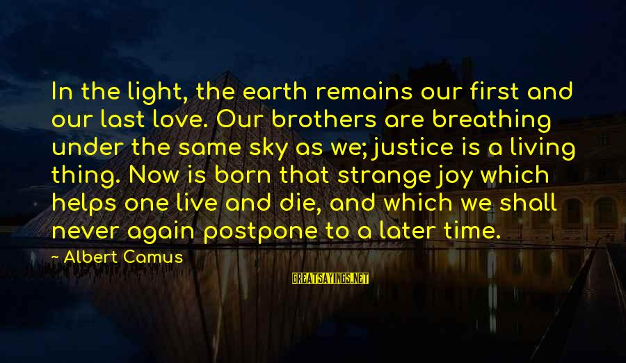 We Are All Under The Same Sky Sayings By Albert Camus: In the light, the earth remains our first and our last love. Our brothers are