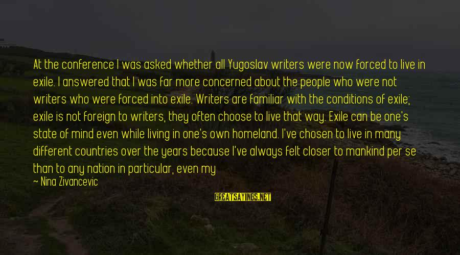 We Are All Under The Same Sky Sayings By Nina Zivancevic: At the conference I was asked whether all Yugoslav writers were now forced to live
