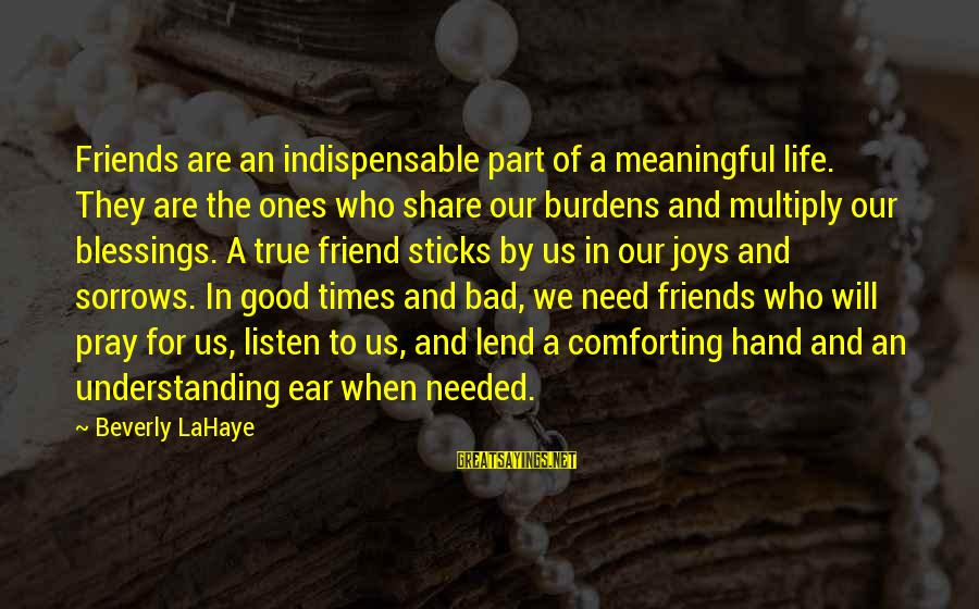 We Are Good Friends Sayings By Beverly LaHaye: Friends are an indispensable part of a meaningful life. They are the ones who share