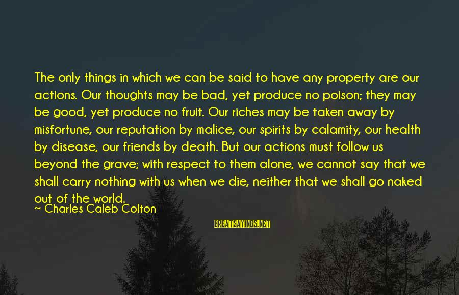 We Are Good Friends Sayings By Charles Caleb Colton: The only things in which we can be said to have any property are our