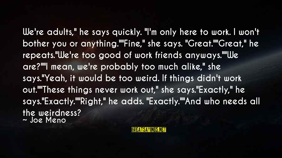 """We Are Good Friends Sayings By Joe Meno: We're adults,"""" he says quickly. """"I'm only here to work. I won't bother you or"""