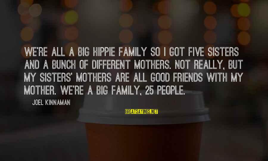 We Are Good Friends Sayings By Joel Kinnaman: We're all a big hippie family so I got five sisters and a bunch of