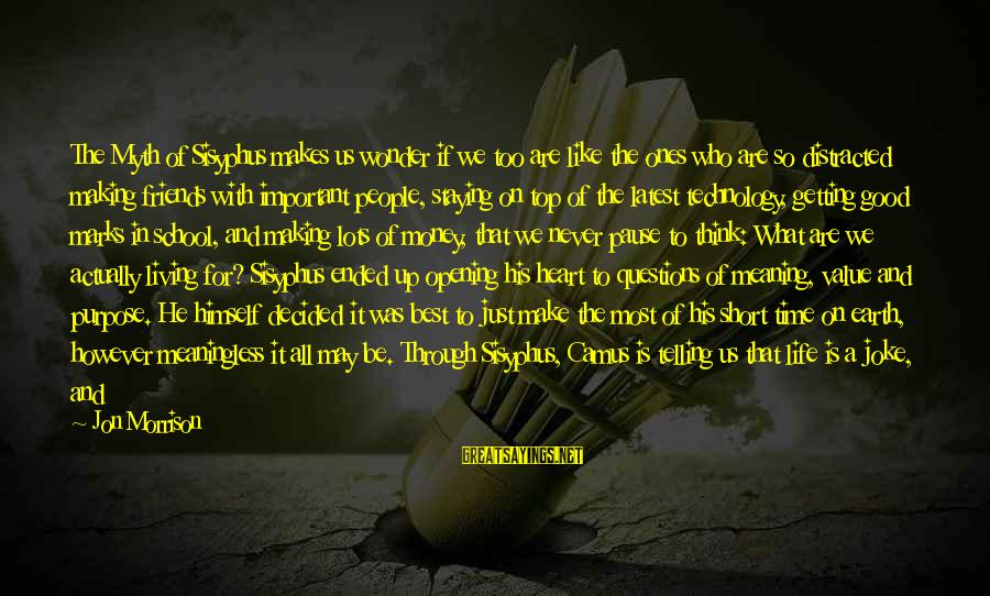 We Are Good Friends Sayings By Jon Morrison: The Myth of Sisyphus makes us wonder if we too are like the ones who
