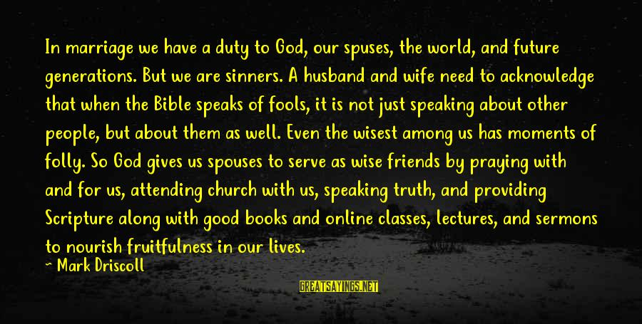 We Are Good Friends Sayings By Mark Driscoll: In marriage we have a duty to God, our spuses, the world, and future generations.