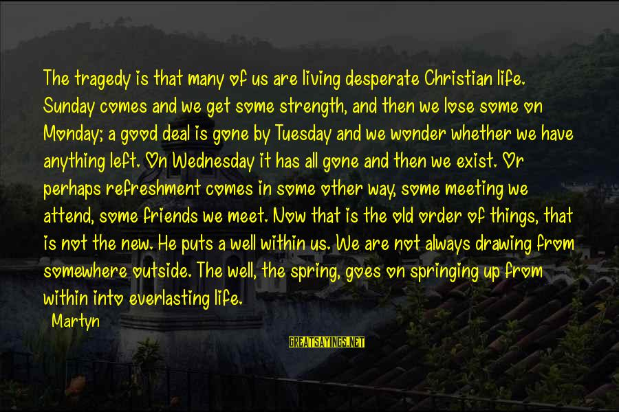 We Are Good Friends Sayings By Martyn: The tragedy is that many of us are living desperate Christian life. Sunday comes and