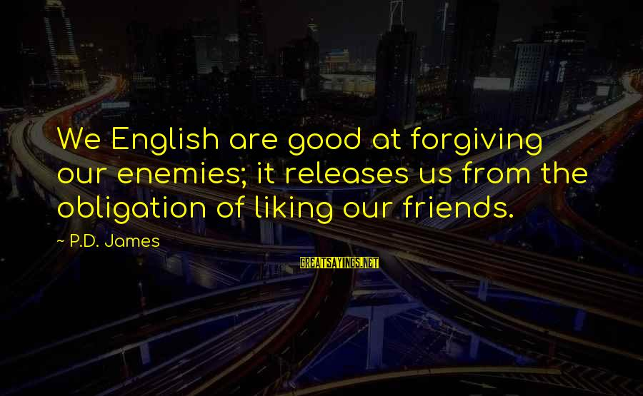 We Are Good Friends Sayings By P.D. James: We English are good at forgiving our enemies; it releases us from the obligation of