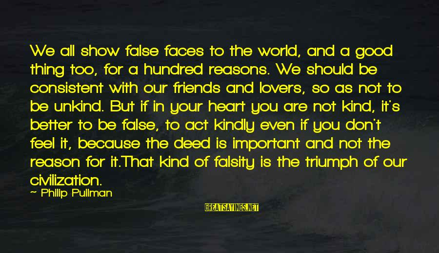 We Are Good Friends Sayings By Philip Pullman: We all show false faces to the world, and a good thing too, for a