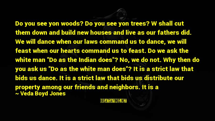 We Are Good Friends Sayings By Veda Boyd Jones: Do you see yon woods? Do you see yon trees? W shall cut them down