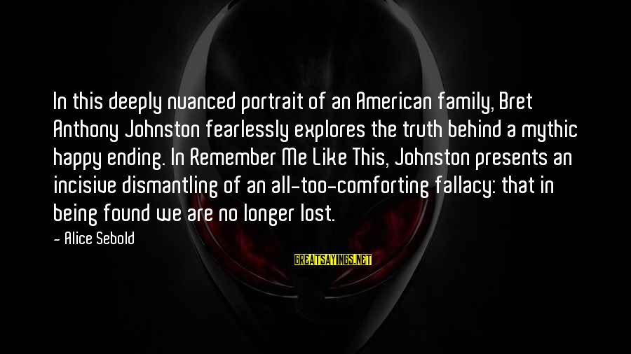 We Are Happy Family Sayings By Alice Sebold: In this deeply nuanced portrait of an American family, Bret Anthony Johnston fearlessly explores the