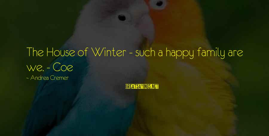 We Are Happy Family Sayings By Andrea Cremer: The House of Winter - such a happy family are we. - Coe
