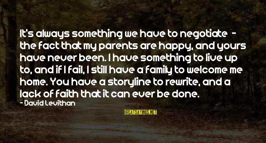 We Are Happy Family Sayings By David Levithan: It's always something we have to negotiate - the fact that my parents are happy,