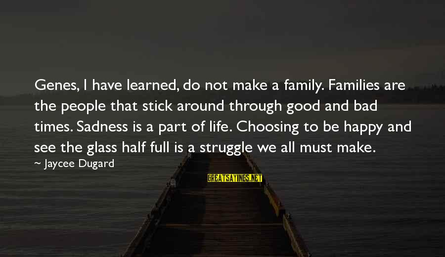 We Are Happy Family Sayings By Jaycee Dugard: Genes, I have learned, do not make a family. Families are the people that stick