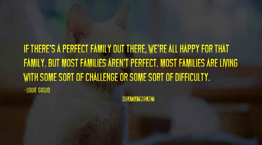 We Are Happy Family Sayings By Louie Giglio: If there's a perfect family out there, we're all happy for that family. But most