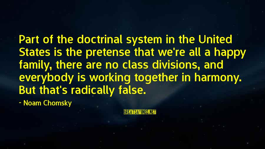 We Are Happy Family Sayings By Noam Chomsky: Part of the doctrinal system in the United States is the pretense that we're all