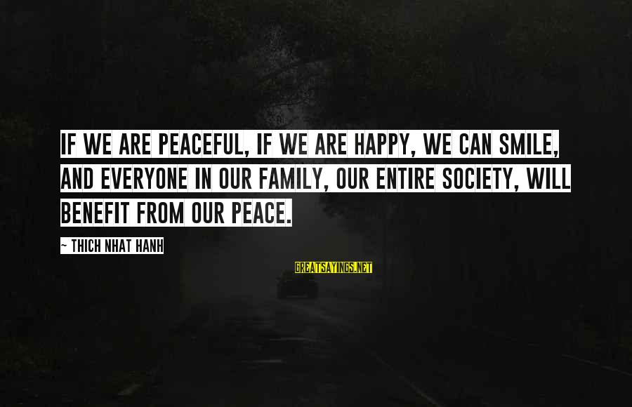 We Are Happy Family Sayings By Thich Nhat Hanh: If we are peaceful, if we are happy, we can smile, and everyone in our