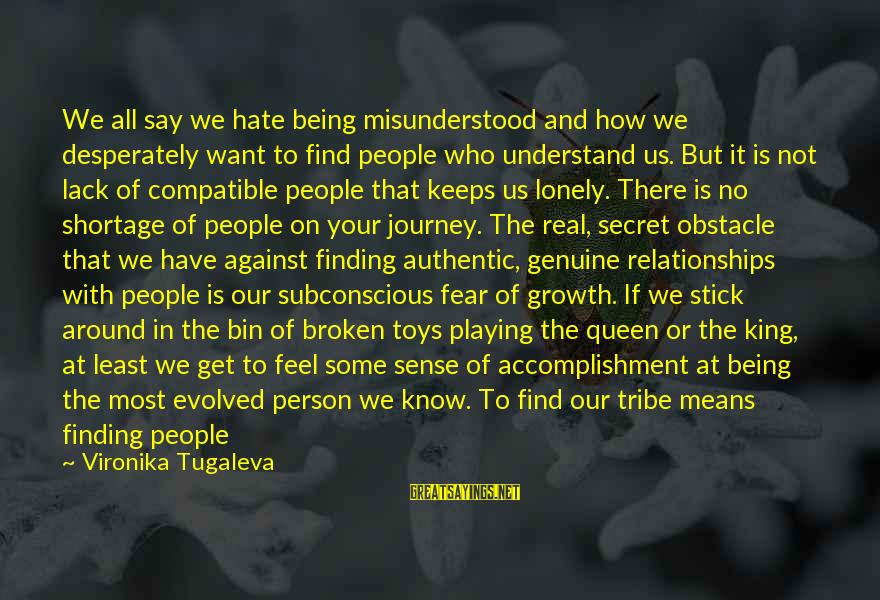 We Are Happy Family Sayings By Vironika Tugaleva: We all say we hate being misunderstood and how we desperately want to find people