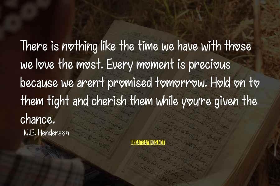 We Aren't Promised Tomorrow Sayings By N.E. Henderson: There is nothing like the time we have with those we love the most. Every