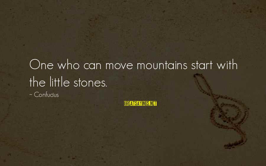 We Can Move Mountains Sayings By Confucius: One who can move mountains start with the little stones.
