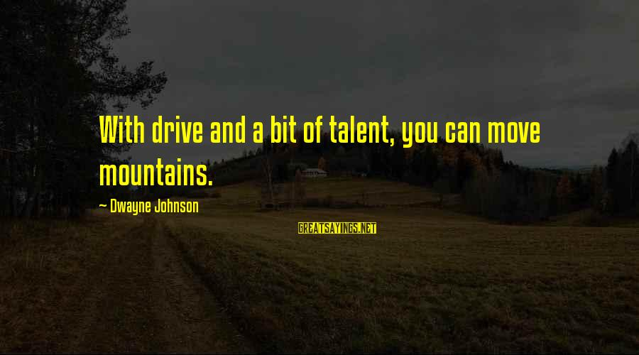 We Can Move Mountains Sayings By Dwayne Johnson: With drive and a bit of talent, you can move mountains.