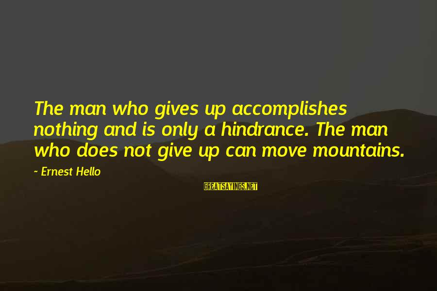 We Can Move Mountains Sayings By Ernest Hello: The man who gives up accomplishes nothing and is only a hindrance. The man who