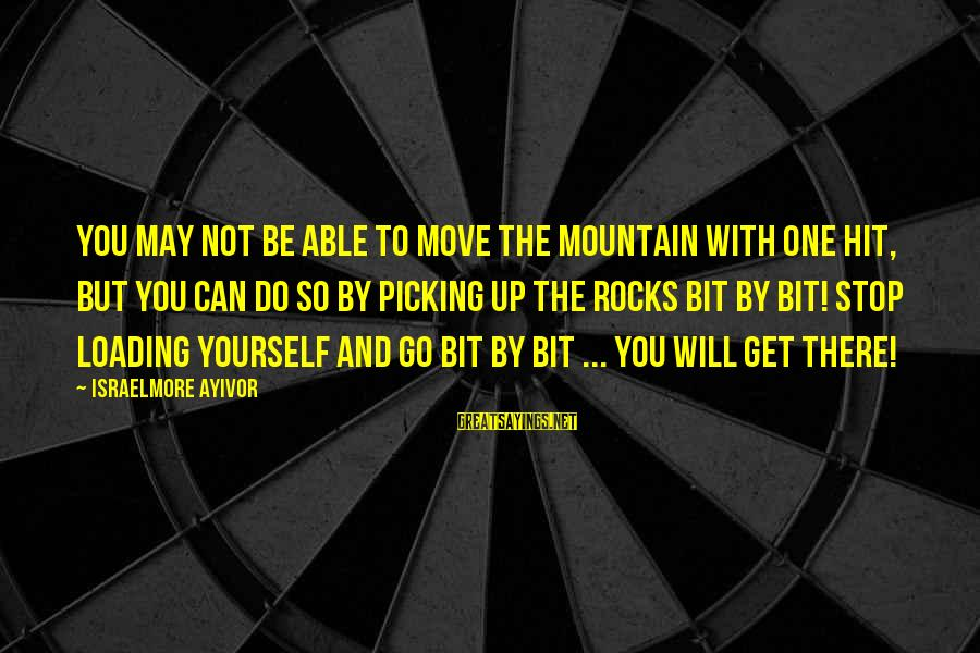 We Can Move Mountains Sayings By Israelmore Ayivor: You may not be able to move the mountain with one hit, but you can