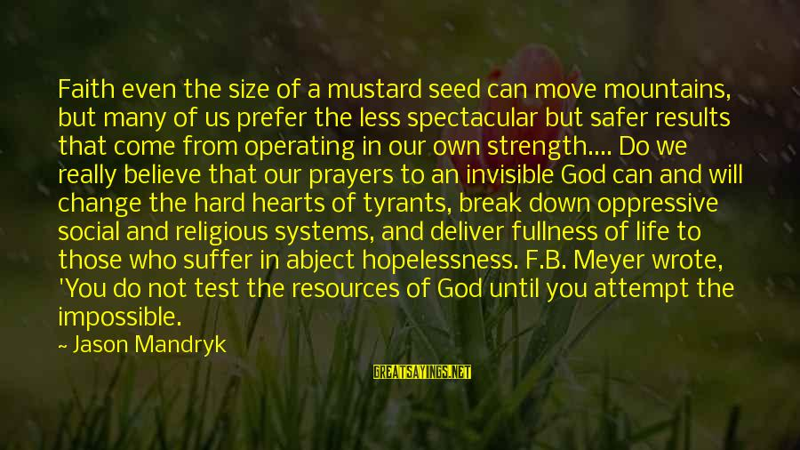 We Can Move Mountains Sayings By Jason Mandryk: Faith even the size of a mustard seed can move mountains, but many of us