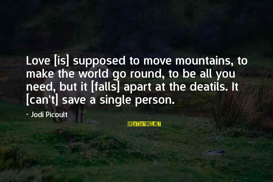 We Can Move Mountains Sayings By Jodi Picoult: Love [is] supposed to move mountains, to make the world go round, to be all
