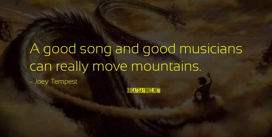 We Can Move Mountains Sayings By Joey Tempest: A good song and good musicians can really move mountains.