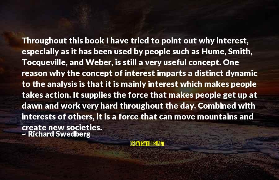 We Can Move Mountains Sayings By Richard Swedberg: Throughout this book I have tried to point out why interest, especially as it has