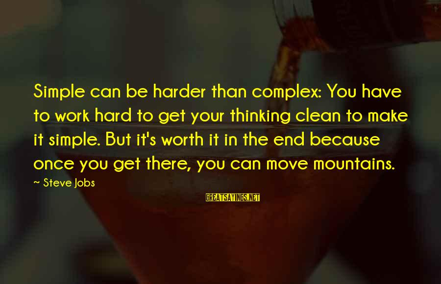 We Can Move Mountains Sayings By Steve Jobs: Simple can be harder than complex: You have to work hard to get your thinking