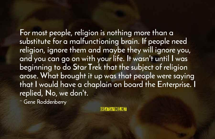 We Can't Go On Sayings By Gene Roddenberry: For most people, religion is nothing more than a substitute for a malfunctioning brain. If