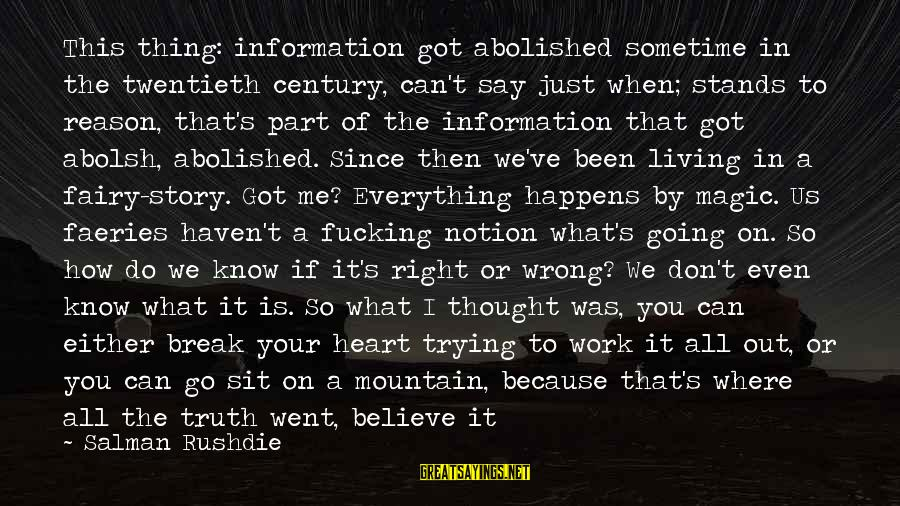 We Can't Go On Sayings By Salman Rushdie: This thing: information got abolished sometime in the twentieth century, can't say just when; stands