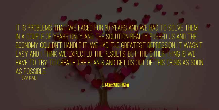 We Create Our Own Problems Sayings By Eva Kaili: It is problems that we faced for 30 years and we had to solve them