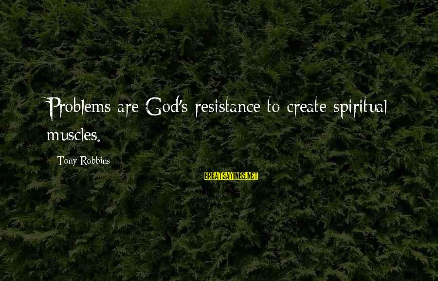 We Create Our Own Problems Sayings By Tony Robbins: Problems are God's resistance to create spiritual muscles.