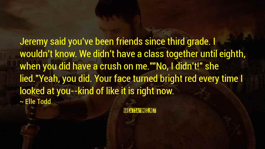 We Did It Together Sayings By Elle Todd: Jeremy said you've been friends since third grade. I wouldn't know. We didn't have a