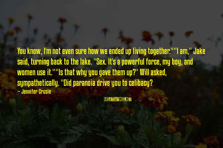 """We Did It Together Sayings By Jennifer Crusie: You know, I'm not even sure how we ended up living together.""""""""I am,"""" Jake said,"""