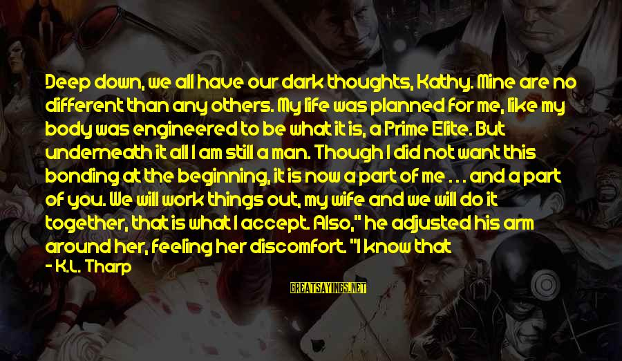 We Did It Together Sayings By K.L. Tharp: Deep down, we all have our dark thoughts, Kathy. Mine are no different than any
