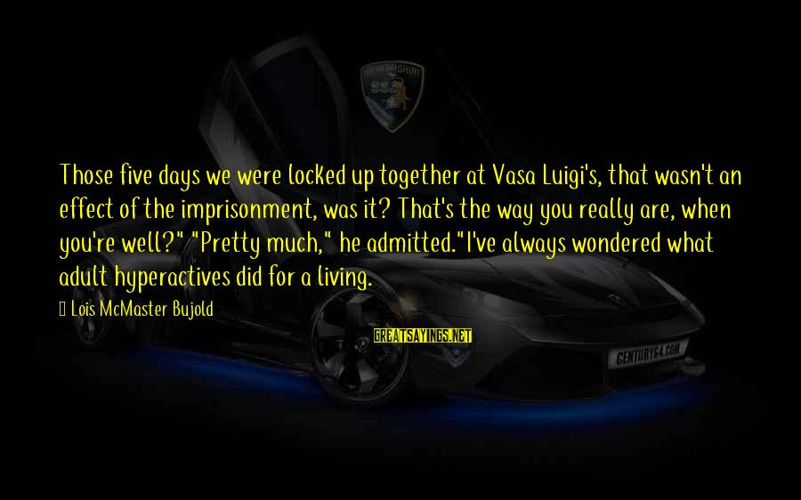 We Did It Together Sayings By Lois McMaster Bujold: Those five days we were locked up together at Vasa Luigi's, that wasn't an effect