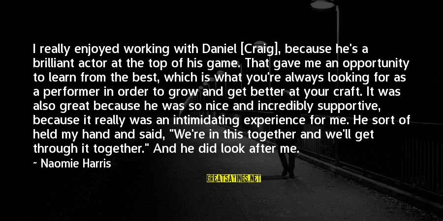 We Did It Together Sayings By Naomie Harris: I really enjoyed working with Daniel [Craig], because he's a brilliant actor at the top