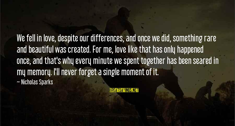 We Did It Together Sayings By Nicholas Sparks: We fell in love, despite our differences, and once we did, something rare and beautiful