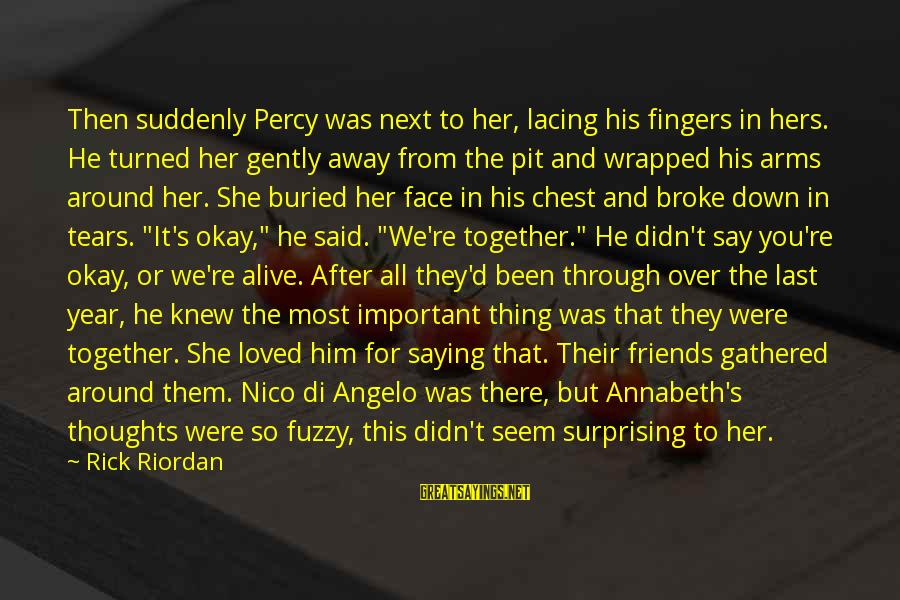 We Did It Together Sayings By Rick Riordan: Then suddenly Percy was next to her, lacing his fingers in hers. He turned her