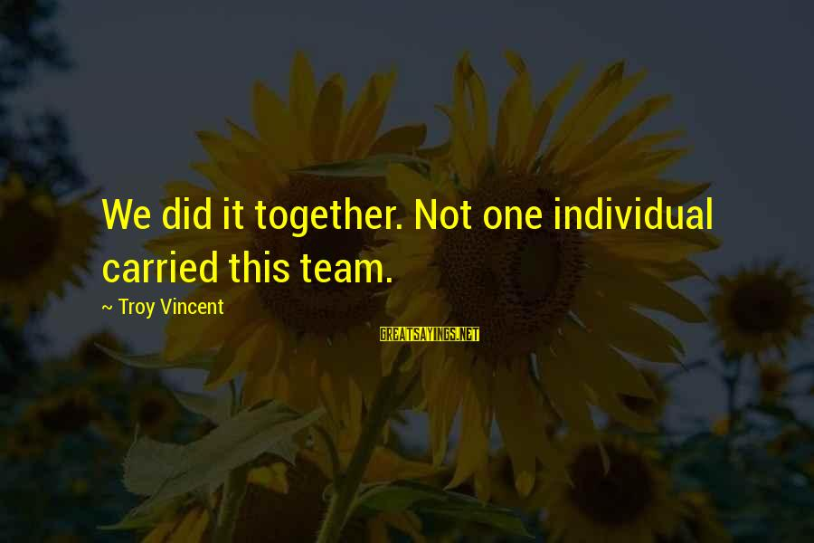 We Did It Together Sayings By Troy Vincent: We did it together. Not one individual carried this team.