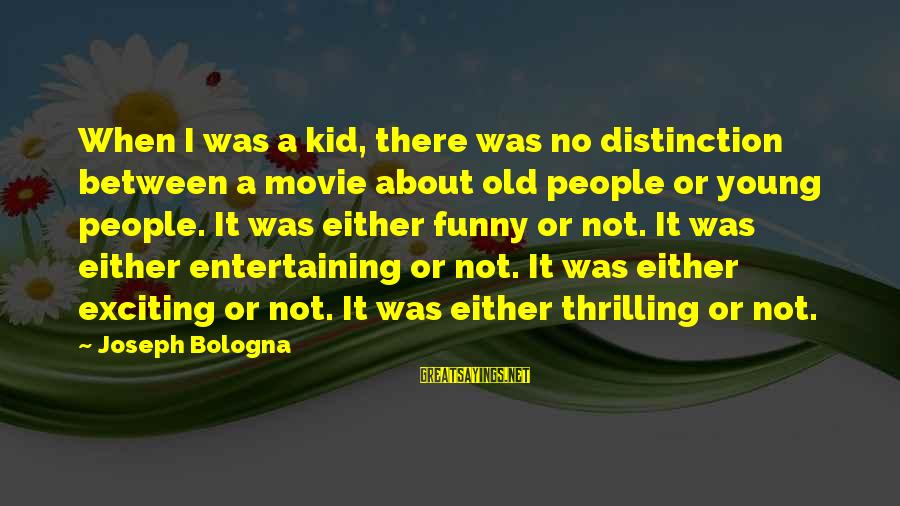 We Don't Have The Perfect Relationship Sayings By Joseph Bologna: When I was a kid, there was no distinction between a movie about old people