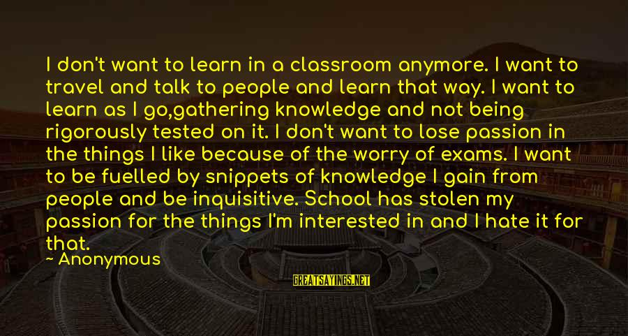 We Don't Talk Anymore Sayings By Anonymous: I don't want to learn in a classroom anymore. I want to travel and talk